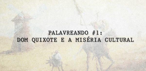 Palavreando #1: Dom Quixote | Miséria Cultural