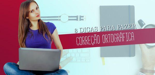 8 DICAS PARA FAZER CORREÇÃO ORTOGRÁFICA