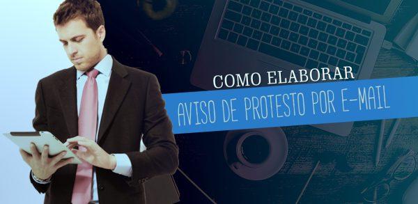 COMO ELABORAR AVISO DE PROTESTO POR EMAIL