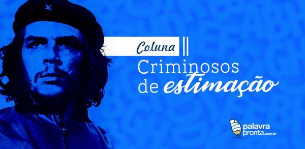 CRIMINOSOS DE ESTIMAÇÃO