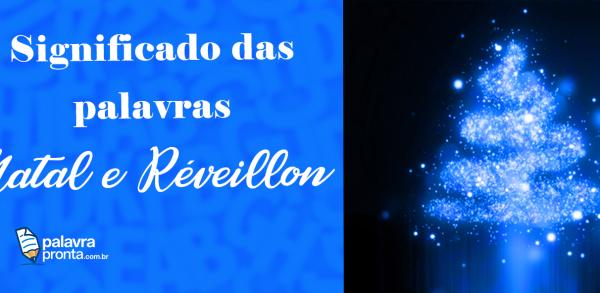 Significado das palavras Natal e Réveillon